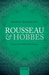 Rousseau and Hobbes: Nature, Free Will, and the Passions