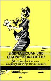 Sind Taijiquan und Qigong Sportarten?: (Altchinesische Atem- und Bewegungsübungen als Vereinssport)