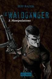 Le Waldgänger, épisode 3: Manipulations