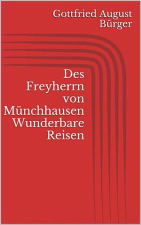 Des Freyherrn von M  nchhausen Wunderbare Reisen PDF