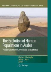 The Evolution of Human Populations in Arabia: Paleoenvironments, Prehistory and Genetics