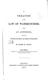 A Treatise on the Law of Watercourses: With an Appendix, Containing Statutes of Flowing, and Forms of Declarations