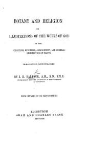 Botany and Religion; or, Illustrations of the works of God in the structure, functions, arrangement, and general distribution of plants. Third edition, much enlarged, etc