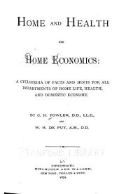 Home and Health and Home Economics: A Cyclopedia of Facts and Hints for All Departments of Home Life, Health, and Domestic Economy