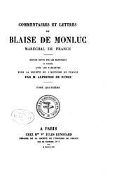 Commentaires et lettres de Blaise de Monluc, maréchal de France: Édition revue sur les manuscrits et publée avec les variantes pour la Société de l'histoire de France, Volume4
