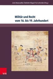 Militär und Recht vom 16. bis 19. Jahrhundert: Gelehrter Diskurs – Praxis – Transformationen