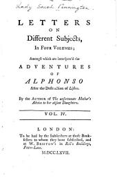 Letters on different subjects: in four volumes : amongst which are interspers'd the adventures of Alphonso, after the destruction of Lisbon, Volume 4