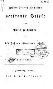 Johann Friedrich Reichardt's vertraute Briefe aus Paris geschrieben in den Jahren 1802 und 1803