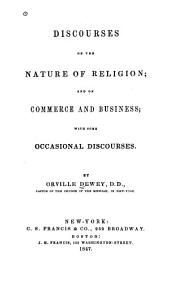 Discourses on the Nature of Religion: And on Commerce and Business : with Some Occasional Discourses