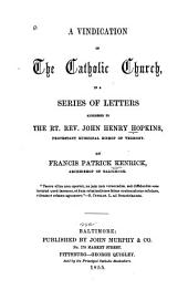 A Vindication of the Catholic Church: In a Series of Letters Addressed to the Rt. Rev. John Henry Hopkins, Protestant Episcopal Bishop of Vermont