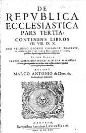 Continens libros VII. VIII. IX. X. Cum utilissimo Georgii Cassandri Tractatu de officio pii viri circa religionis dissidia ... In fine operis ... aliae duae appendices adduntur (etc.): 3