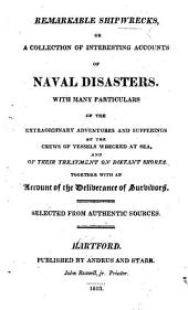 Remarkable Shipwrecks, or a collection of interesting accounts of Naval Disasters. ... Selected from authentic sources