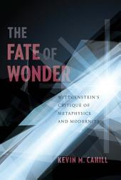 The Fate of Wonder: Wittengenstein's Critique of Metaphysics and Modernity