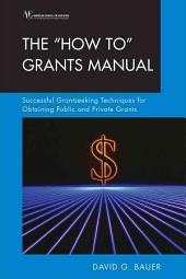 "The ""how To"" Grants Manual: Successful Grantseeking Techniques for Obtaining Public and Private Grants, Volume 1"