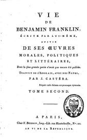 Vie de Benjamin Franklin écrite par lui-même: suivie de ses oeuvres morales, politiques et littéraires, Volume2