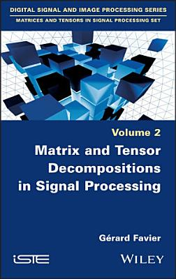 Matrix and Tensor Decompositions in Signal Processing