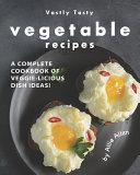 Vastly Tasty Vegetable Recipes