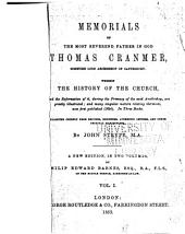 Memorials of the Most Reverend Father in God, Thomas Cranmer, Sometime Lord Archbishop of Canterbury: Wherein the History of the Church and the Reformation of It, During the Primacy of the Said Archbishop, are Greatly Illustrated, Volume 1