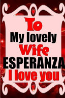 To My Lovely Wife Esperanza I Love You Book PDF