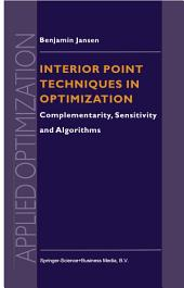 Interior Point Techniques in Optimization: Complementarity, Sensitivity and Algorithms