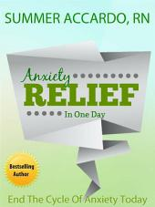 Anxiety: Anxiety Relief In One Day: End Anxiety And Panic Attacks In 24 Hours Or Less