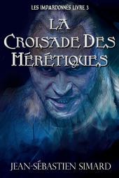 La Croisade des Hérétiques: Livre3