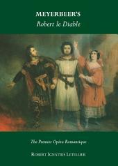Meyerbeer's Robert le Diable: The Premier Opéra Romantique