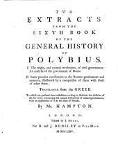 Two extracts from the sixth book of the General History of Polybius ... Translated from the Greek by Mr. Hampton