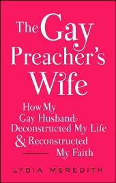 The Gay Preacher's Wife: How My Gay Husband Deconstructed My Life and Reconstructed My Faith