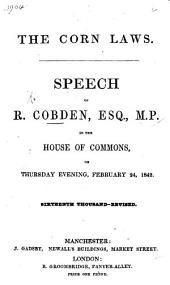 The Corn Laws. Speech in the House of Commons, on ... February 24, 1842 ... Revised