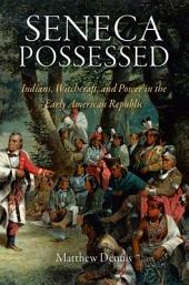 Seneca Possessed: Indians, Witchcraft, and Power in the Early American Republic