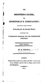 The shooter's guide, or, Sportsman's companion: containing every possible instruction for the juvenile shooter, together with information necessary for the experienced sportsman