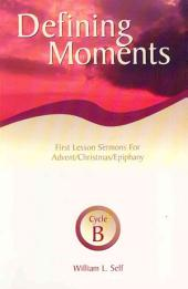 Defining Moments: First Lesson Sermons for Advent/Christmas/Epiphany, Cycle B