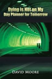 Dying is Not on My Day Planner for Tomorrow