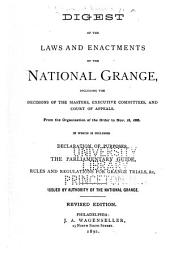 Digest of the Laws and Enactments of the National Grange: Including the Decisions of the Masters, Executive Committees, and Court of Appeals from the Organization of the Order to Nov. 18, 1886 : in which is Included Declaration of Purposes, the Parliamentary Guide, Rules and Regulations for Grange Trials, Etc