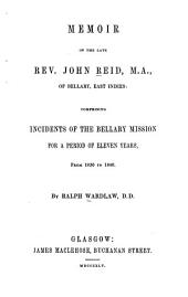 Memoir of the Late Rev. John Reid, M.A., of Bellary, East Indies: Comprising Incidents of the Bellary Mission for a Period of Eleven Years, from 1830 to 1840