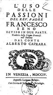 L'uso delle passioni del rev. padre Francesco Seno diviso in due parte. Tradotto dalla lingua francese nell'italiana dal conte Alberto Caprara