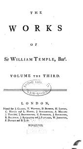The Works of Sir William Temple Bart,: Complete in Four Volumes Octavo. : To which is Prefixed, The Life and Character of the Author, Volume 3