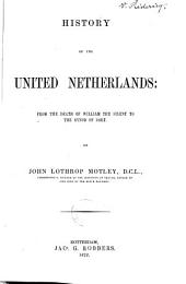 History of the United Netherlands: From the Death of William the Silent to the Synod of Dort