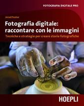 Fotografia digitale: immagini che raccontano: Tecniche e strategie per creare storie fotografiche