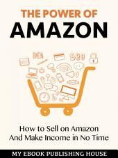 The Power of Amazon: Hоw to Sell оn Amаzоn And Make Income in No Time