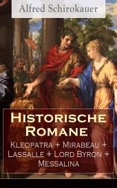 Historische Romane: Kleopatra + Mirabeau + Lassalle + Lord Byron + Messalina (Vollständige Ausgaben)