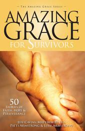 Amazing Grace for Survivors: 51 Stories of Faith, Hope & Perseverance
