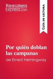 Por quién doblan las campanas de Ernest Hemingway (Guía de lectura): Resumen y análisis completo
