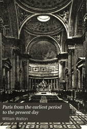 Paris from the Earliest Period to the Present Day: Volume 3