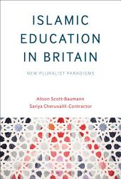Islamic Education in Britain: New Pluralist Paradigms