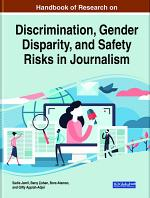 Handbook of Research on Discrimination, Gender Disparity, and Safety Risks in Journalism