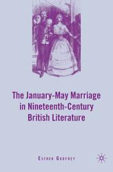 The January May Marriage In Nineteenth Century British Literature Book PDF