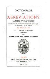 Dictionnaire des abréviations: latines et françaises usitées dans les inscriptions lapidaires et métalliques, les manuscrits et les chartes du moyen âge