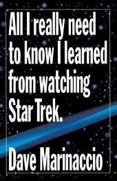 All I Really Need to Know I Learned from Watching Star Trek